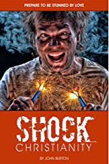 Shock Christianity: Prepare to be Stunned by Love