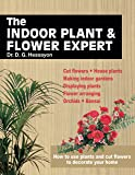 The Indoor Plant and Flower Expert: Growing house plants and the craft of flower arranging brought together for the first time
