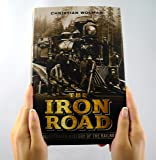 The Iron Road: An Illustrated History of the