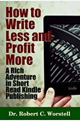 How to Write Less and Profit More: A Rich Adventure In Short Read Kindle Publishing (Really Simple Writing & Publishing Book 4) Kindle Edition