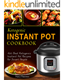Ketogenic Instant Pot Cookbook: 100 Best Ketogenic Instant Pot Recipes For Smart People