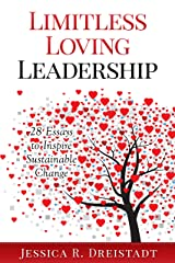 Limitless Loving Leadership: 28 Essays to Inspire Sustainable Change Kindle Edition