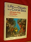 Life and Death in a Coral Sea (The undersea discoveries of Jacques-Yves Cousteau)