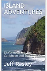 ISLAND ADVENTURES: Disconnecting in the Caribbean and South Pacific Kindle Edition