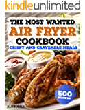 The Most Wanted Air Fryer Cookbook: Crispy and Craveable Meals | 500 Recipes (Air Fryer recipes Book 1)