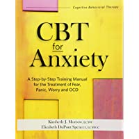CBT for Anxiety: A Step-By-Step Training Manual for the Treatment of Fear, Panic, Worry and OCD