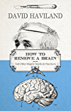 How to Remove a Brain: and other bizarre medical practices and procedures (English Edition)