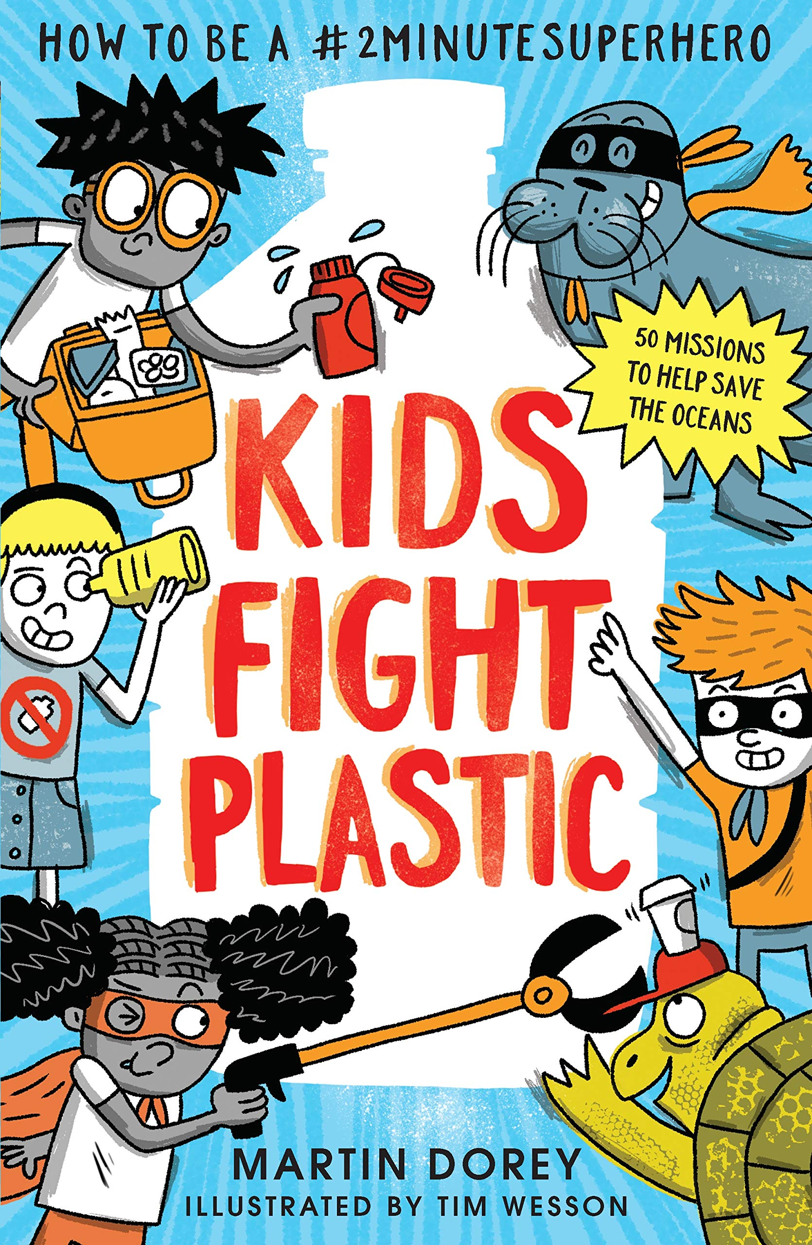 Kids Fight Plastic: How to be a #2minutesuperhero: 1: Amazon.co.uk: Dorey,  Martin, Wesson, Tim: 9781406390650: Books