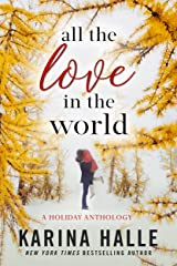 All the Love in the World: A Holiday Anthology Kindle Edition