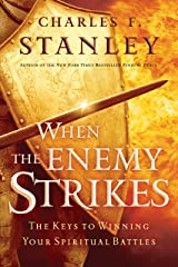 When the Enemy Strikes: The Keys to Winning Your Spiritual Battles Kindle Edition