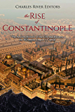 The Rise of Constantinople: The Ancient History of the City that Became the Byzantine Empire's Capital (English Edition)