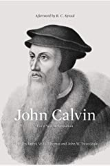 John Calvin (Afterword by R. C. Sproul): For a New Reformation Kindle Edition