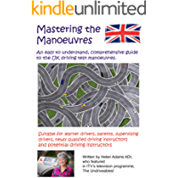 Mastering the Manoeuvres: An easy to understand, comprehensive guide to the UK driving test manoeuvres.