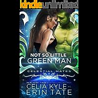 Not So Little Green Man (Scifi Alien Romance) (Celestial Mates)