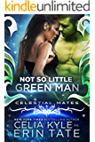 Not So Little Green Man (Scifi Alien Romance) (Celestial Mates)