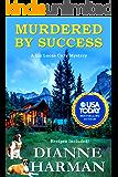 Murdered by Success: A Liz Lucas Cozy Mystery (Liz Lucas Cozy Mystery Series Book 11)