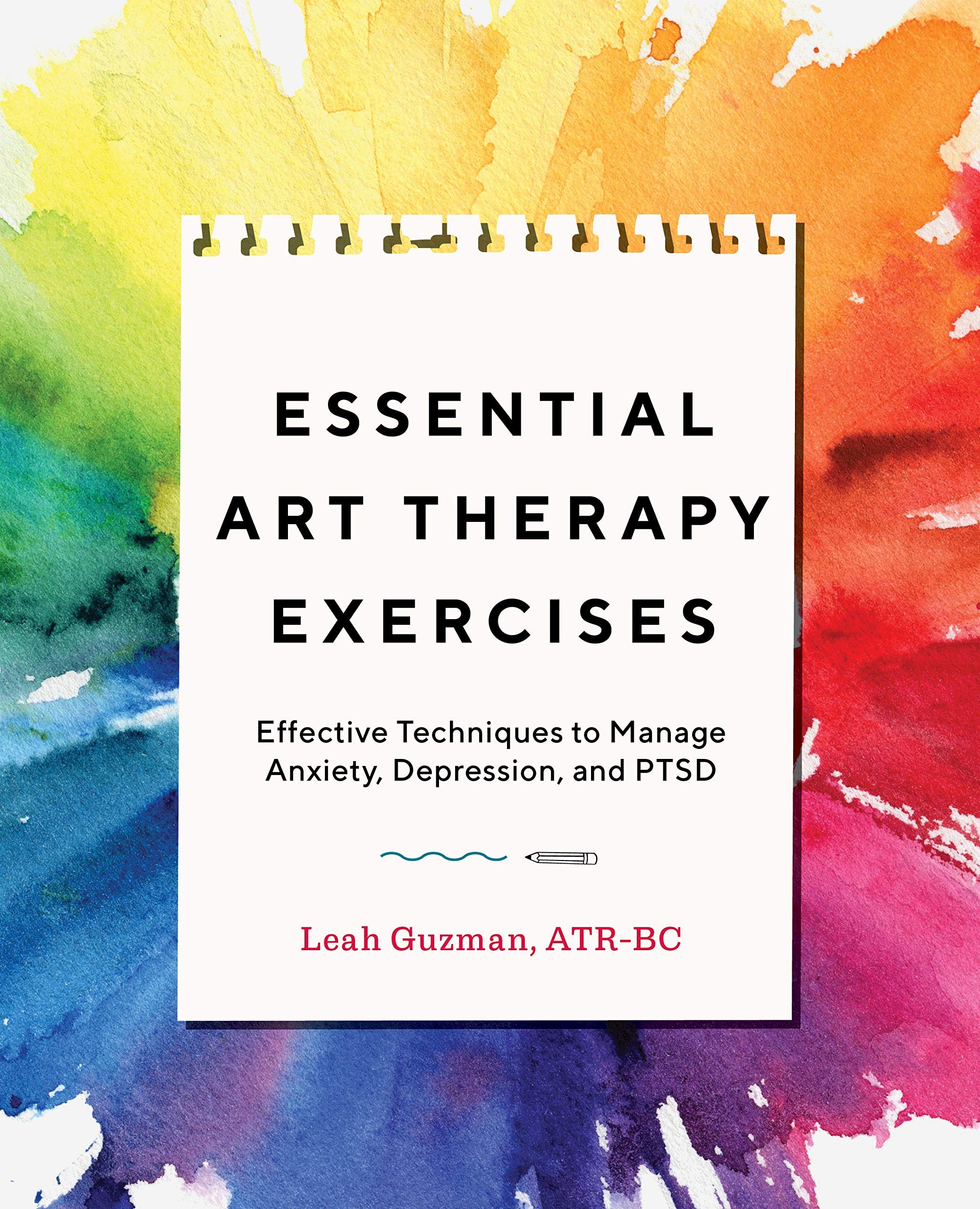 Essential Art Therapy Exercises: Effective Techniques to Manage Anxiety, Depression, and PTSD