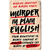 Murder in Plain English: From Manifestos to Memes—Looking at Murder through the Words of Killers (English Edition)