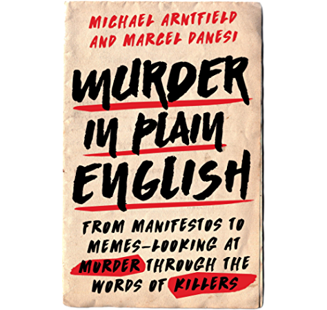 Murder In Plain English From Manifestos To Memes Looking At Murder Through The Words Of Killers Kindle Edition By Arntfield Michael Danesi Marcel Literature Fiction Kindle Ebooks Amazon Com
