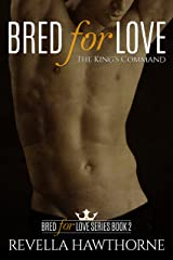 Bred For Love: The King's Command (A Bred For Love Book 2) Kindle Edition