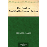 The Earth as Modified by Human Action (免费公版书) (English Edition)