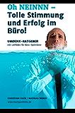 Oh NEINNN – Tolle Stimmung und Erfolg im Büro!: Umdenkstruktur-Ratgeber mit Leitfäden für Büro-Optimierer