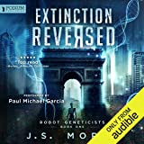Extinction Reversed: Robot Geneticists, Book 1