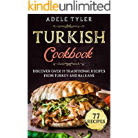Turkish Cookbook: Discover Over 77 Traditional Recipes From Turkey And Balkans