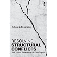 Resolving Structural Conflicts: How Violent Systems Can Be Transformed (Routledge Studies in Peace and Conflict Resolution) (English Edition)