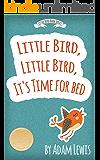 Little Bird, Little Bird, It's Time For Bed (Children's Short Bedtime Stories Animal Series Book 1)