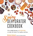 The Spicy Dehydrator Cookbook: 95 Incredible Recipes to Turn Up the Heat on Jerky, Hot Sauce, Fruit Leather and More