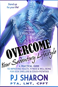 Overcome Your Sedentary Lifestyle: (A Practical Guide to Improving Health, Fitness, and Well-being for Desk Dwellers and Couch Potatoes)