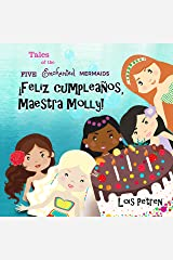 ¡Feliz cumpleaños, Maestra Molly! (Tales of the Five Enchanted Mermaids nº 3) (Spanish Edition) Kindle Edition