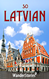So Latvian - a traveler's guide to Latvian cuisine, national symbols, holidays, humor and what Latvians enjoy