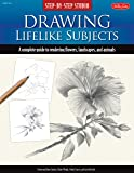 Drawing Lifelike Subjects (Step-by-Step Studio): A Complete Guide to Rendering Flowers, Landscapes, and Animals