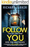 Follow You: A completely unputdownable crime thriller with nail-biting mystery and suspense