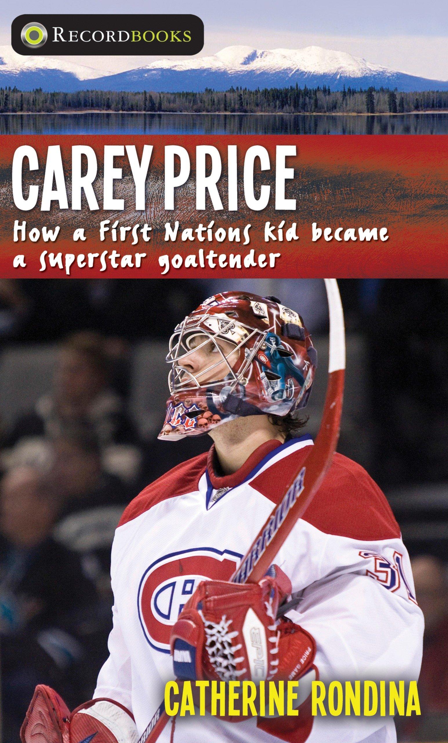 Carey Price: How a First Nations kid became a superstar goaltender (Lorimer Recordbooks)