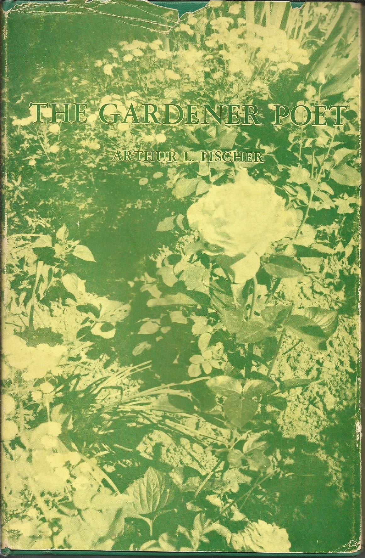 Thr Gardener Poet, Fischer, Arthur L. (Inscribed)