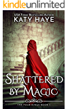 Shattered by Magic: A sweet, historical fantasy romance (The Four Kings Book 3)