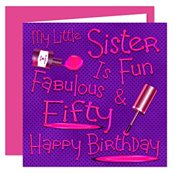 My Little Sister 50th Happy Birthday Card Naughty Nails Fun Design