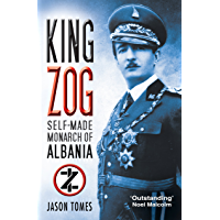 King Zog: Self-Made Monarch of Albania