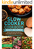 Slow cooker Cookbook: Quick and easy Beef Recipes to lose weight and get into shape (Easy, Healthy and Delicious Low Carb Slow Cooker Series Book 6)
