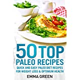 50 Top Paleo Recipes: Quick and Easy Paleo Diet Recipes for Weight Loss and Optimum Health (Emma Greens weight loss books Boo