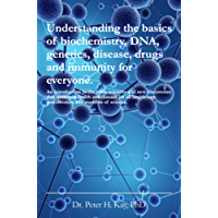 Understanding the basics of biochemistry, DNA, genetics, disease, drugs and immunity for everyone.