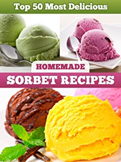 Top 50 Most Delicious Homemade Sorbet Recipes (Recipe Top 50\'s Book 11)