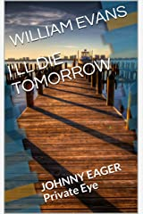 I'LL DIE TOMORROW (JOHNNY EAGER Private Eye Book 6) Kindle Edition