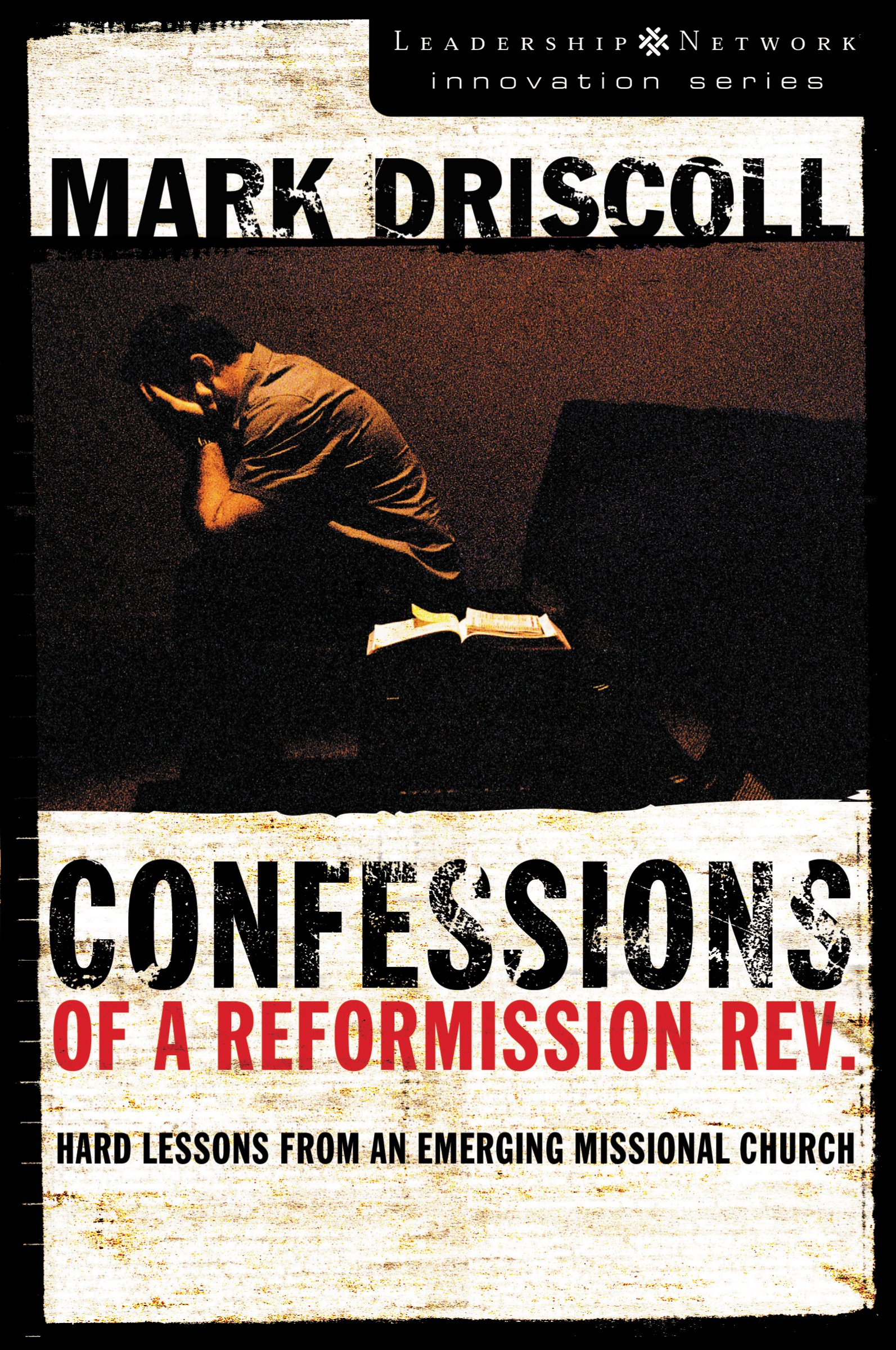 Confessions of a Reformission Rev.: Hard Lessons from an Emerging Missional Church (Leadership Network Innovation Series) (English Edition)