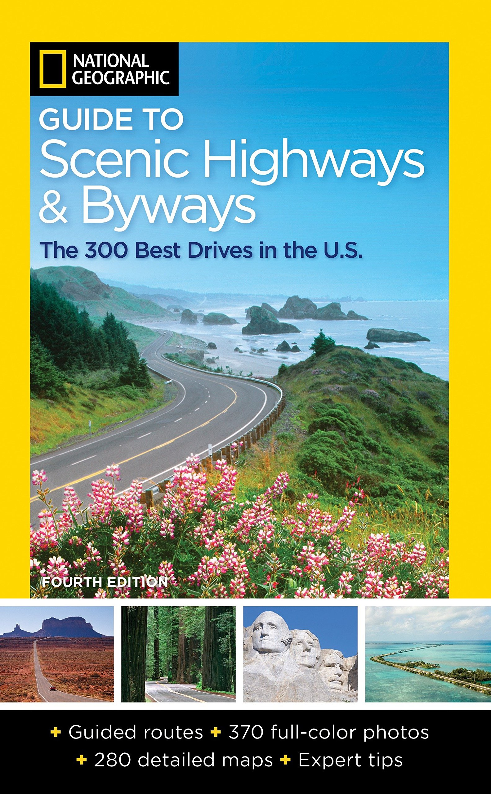 National Geographic Guide to Scenic Highways and Byways, 4th Edition: The 300 Best Drives in the U.S.