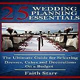 Wedding Planning - 25 Essentials: The Ultimate