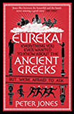 Eureka!: Everything You Ever Wanted to Know About the Ancient Greeks But Were Afraid to Ask (English Edition)